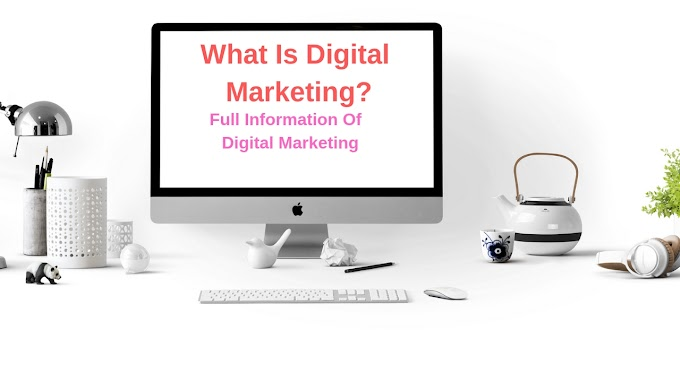 What Is Digital Marketing?// Full Information Of Digital Marketing 2019