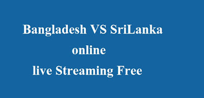 Bangladesh VS SriLanka online live Streaming Free