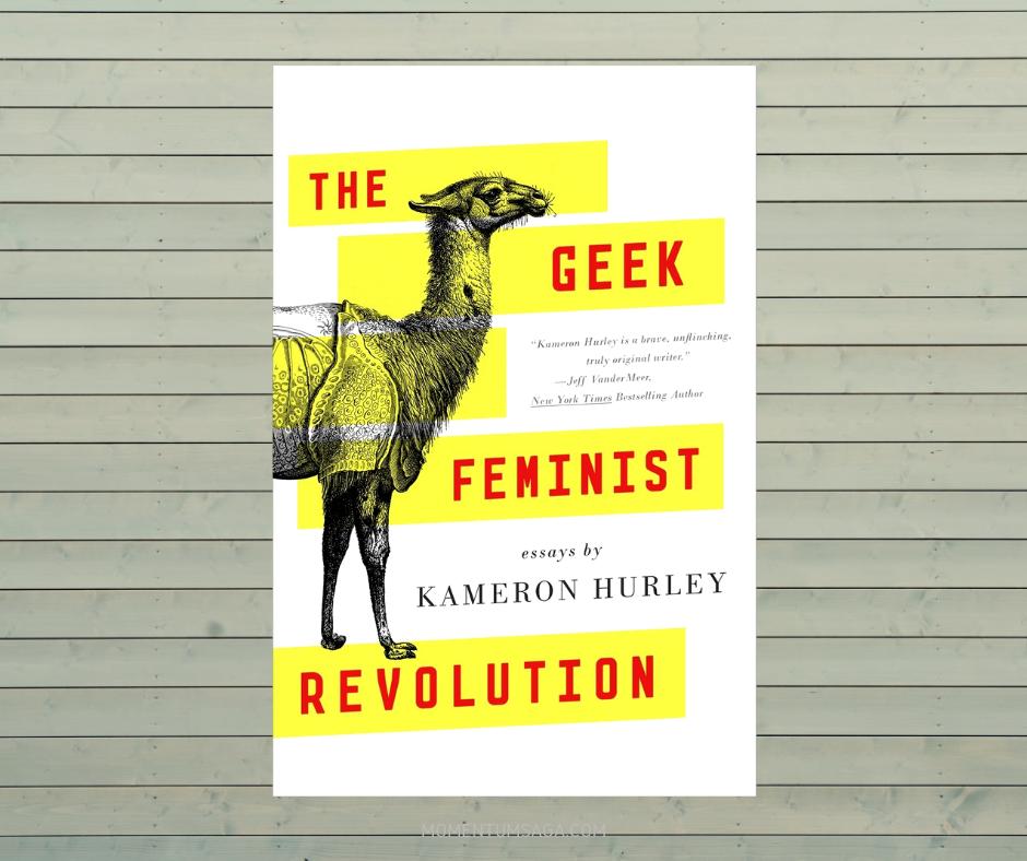 Resenha: The Geek Feminist Revolution, de Kameron Hurley