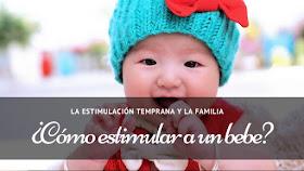 La estimulación temprana y la familia, o ¿Cómo estimular a un bebe? , interaccion niño y entorno, padres y bebé, padres primerizos, embarazo y estimulacion, juegos tradicionales para bebes, bebé feliz