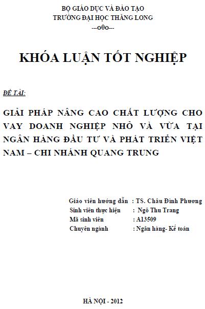 Giải pháp nâng cao chất lượng cho vay doanh nghiệp nhỏ và vừa tại Ngân hàng Đầu tư và Phát triển Việt Nam Chi nhánh Quang Trung