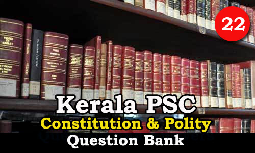 Kerala PSC | Questions on Constitution and Polity - 22