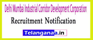 Delhi Mumbai Industrial Corridor Development Corporation DMICDC Recruitment Notification 2017