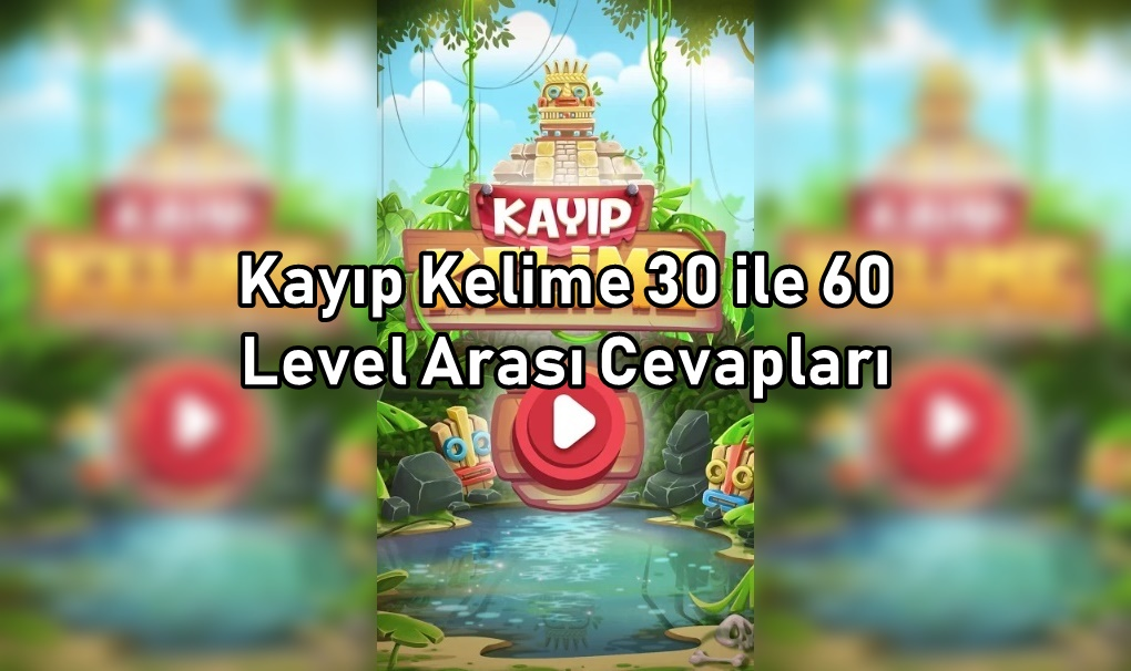 Kayip Kelime 30 ile 60 Level Arasi Cevaplari