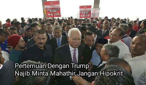 Pertemuan Dengan Trump: Najib Minta Tun Dr. Mahathir Jangan Hipokrit
