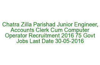 Chatra Zilla Parishad Junior Engineer, Accounts Clerk Cum Computer Operator Recruitment 2016 75 Govt Jobs Last Date 30-05-2016
