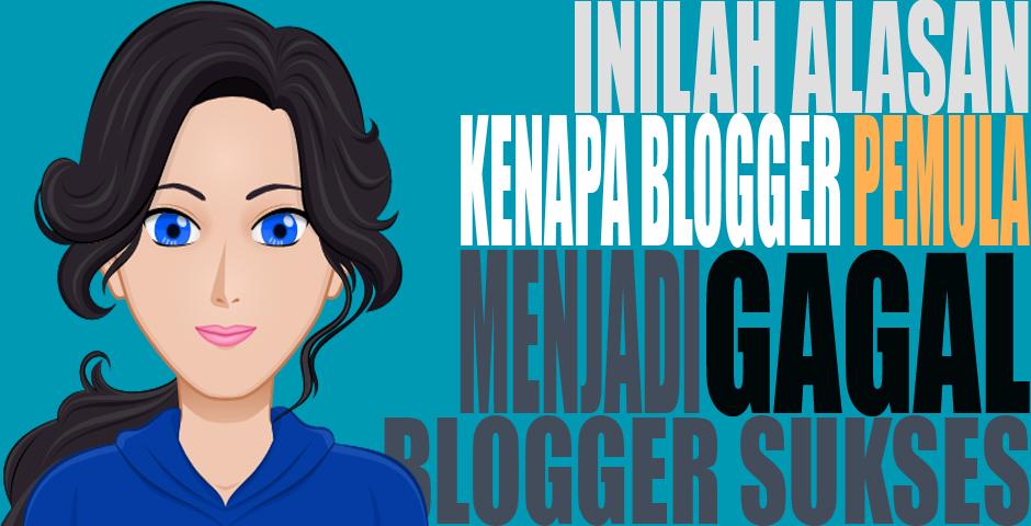 Inilah Alasan Kenapa Blogger Pemula Gagal Menjadi Blogger Sukses