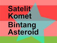 Pengertian dan Ciri-ciri Satelit, Komet, Bintang, Asteroid