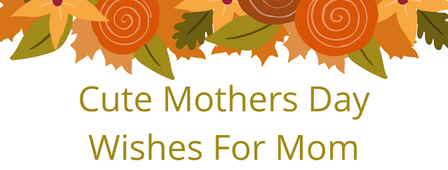 Cute Mothers Day Wishes For Mom 2017