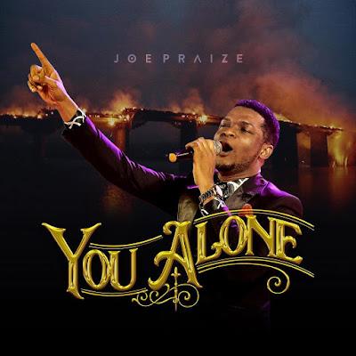 Joe Praize You Alone Download