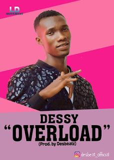 Dessy - Overload (Prod. By Desbeatz)