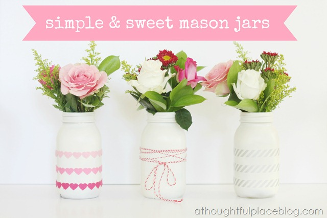 Simple and Sweet Valentine Mason Jars by A thoughtful Place Blog