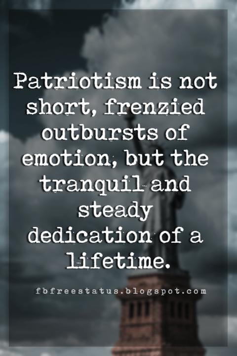 Memorial Day Quotes And Sayings, Patriotism is not short, frenzied outbursts of emotion, but the tranquil and steady dedication of a lifetime.
