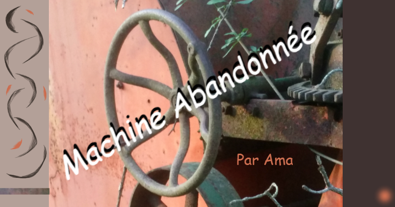 Machine abandonnée, article par Ama