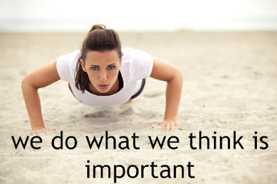 We Always Do What We Think Is Important