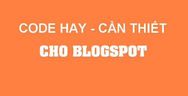 Tổng hợp các code hay cần thiết cho Blogspot