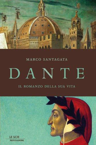 Dante Il romanzo della sua vita di Marco Santagata