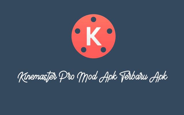Unduh Kinemaster MOD PRO Terbaru APK Tanpa Watermark 2019