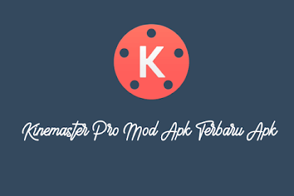 Download Kinemaster MOD PRO Terbaru APK Tanpa Watermark 2019
