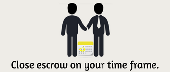 Close escrow on your time frame.