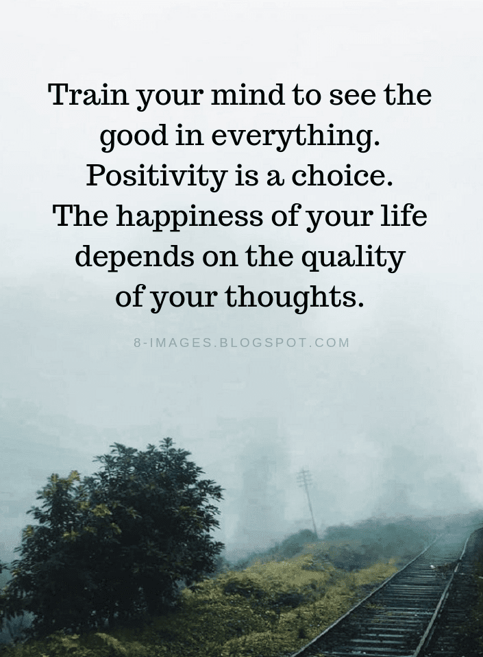 Choice Quotes   Positive Thinking Quotes Train Your Mind To See The Good In