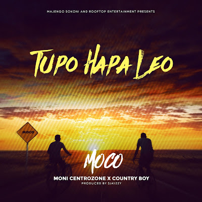 Download Mp3 | MOCO (Moni Centrozone x Country Boy ) - Tupo Hapa Leo