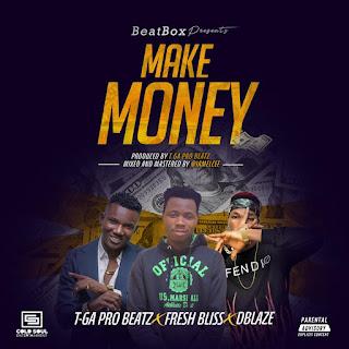 Music : Make Money - T-ga pro beats x freshbliss x Dblaze