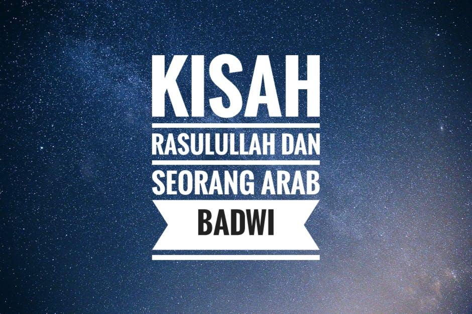 Kisah Rasulullah dan seorang Arab Badwi