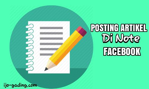 cara alternatif untuk membagikan artikel di blog yakni dengan memanfaatkan catatan facebo Cara Membuat Postingan Blog Di Catatan/Note Facebook