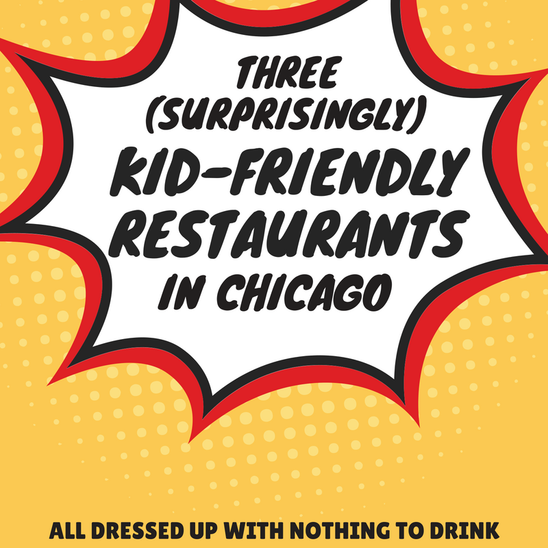 Three Surprisingly Kid Friendly Chicago Restaurants All