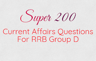 Super 200 - Current Affairs Questions For RRB Group D