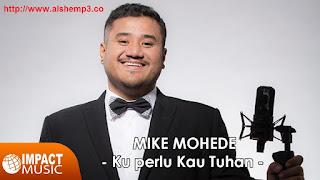 Download Lagu Ku Perlu Kau Tuhan (Mike Mohede)
