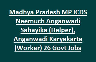 Madhya Pradesh MP ICDS Neemuch Anganwadi Sahayika (Helper), Anganwadi Karyakarta (Worker) 26 Govt Jobs