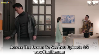 SINOPSIS Across The Ocean To See You Episode 35
