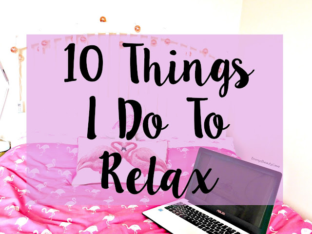 10 Things I Do To Relax | Tips On How To Relax