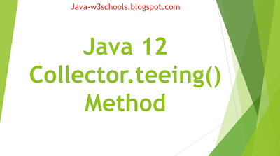 Java 12 Collector.teeing​() Method with Example
