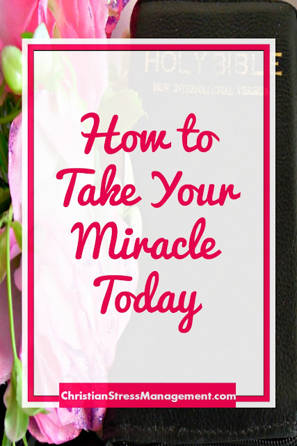 How to Take Your Miracle Today