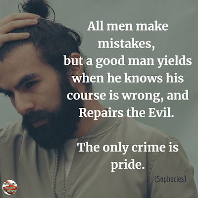 "Quotes About Change To Improve Your Life: ""All men make mistakes, but a good man yields when he knows his course is wrong, and repairs the evil. The only crime is pride."" ― Sophocles"