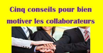 Cinq conseils pour bien motiver les collaborateurs