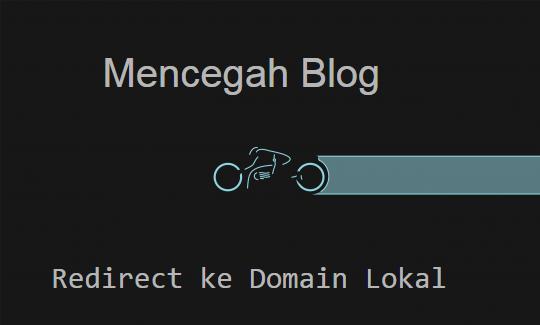 Mencegah Auto Redirect Blogger ke Domain Lokal