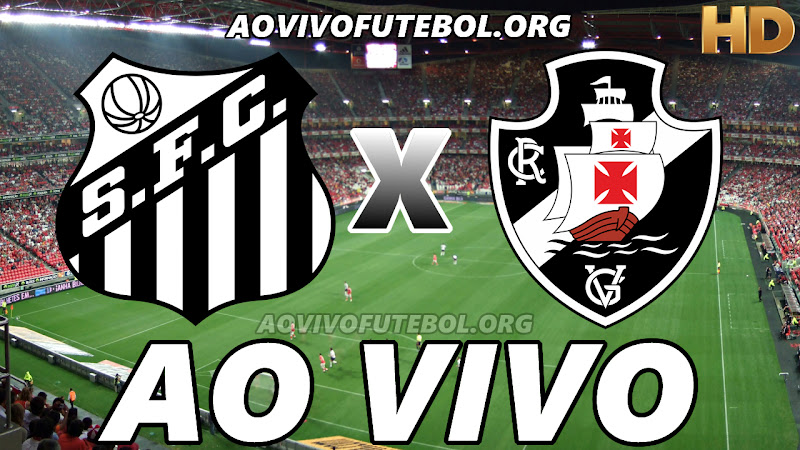 Assistir Santos x Vasco Ao Vivo HD