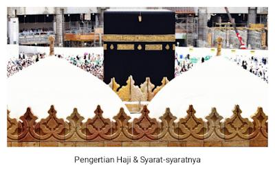 Pengertian Haji dan Syarat-syaratnya yang Harus Dipenuhi
