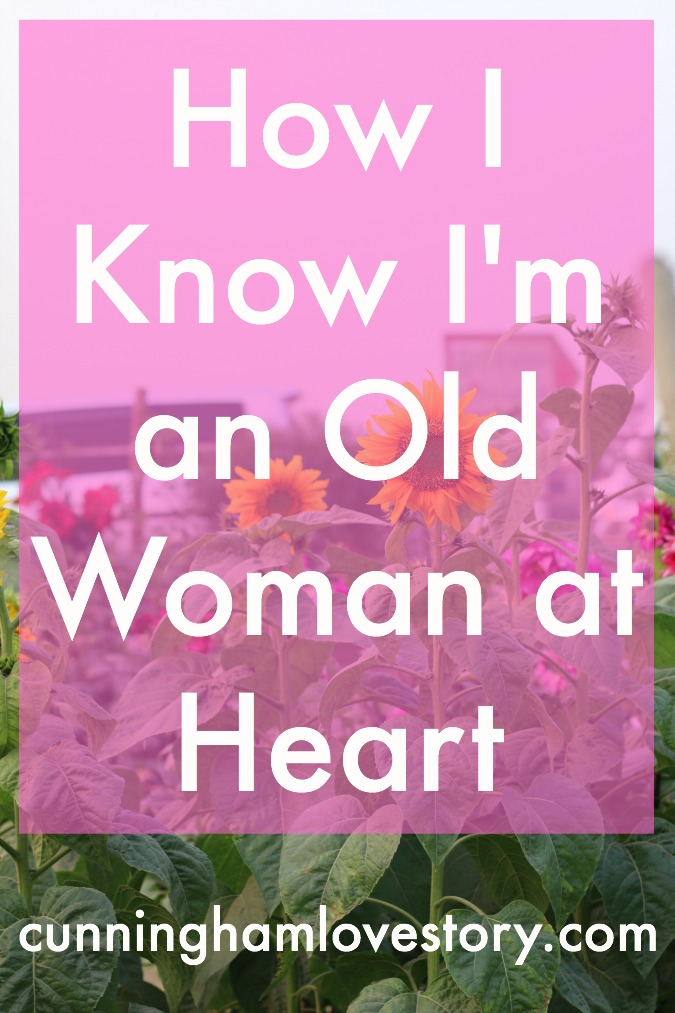 How_I_Know_I'm_An_Old_Woman_At_Heart