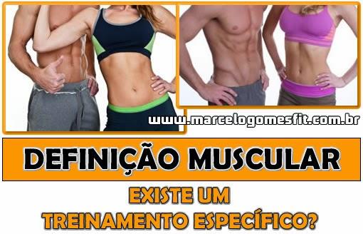 Definição Muscular - Existe um treinamento específico?