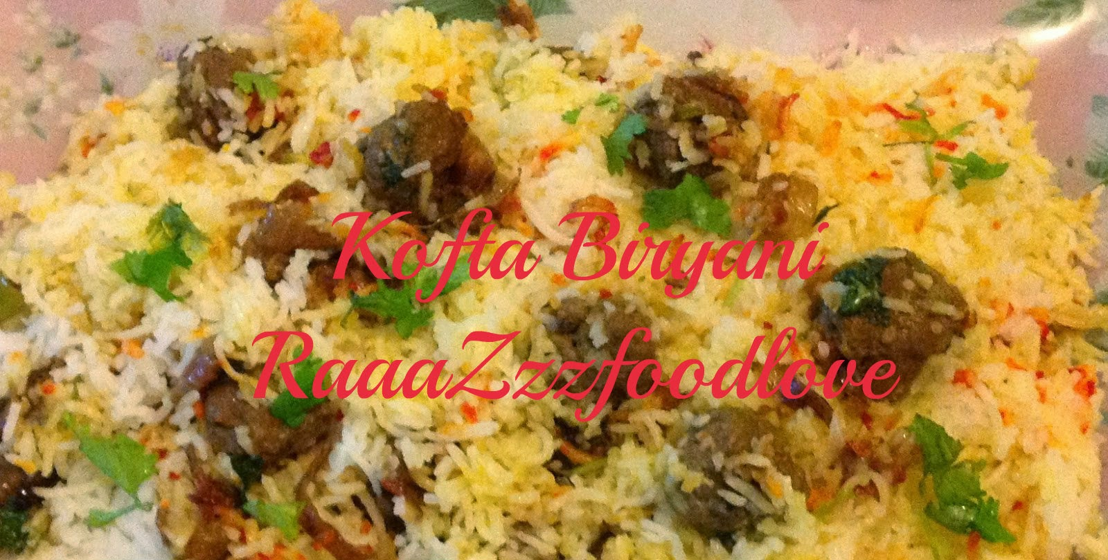 http://raaazzzfoodlove.blogspot.in/2013/04/kofta-biryani.html