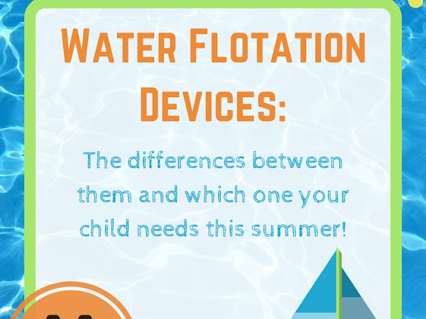 Summer Vacation Series #2- The Differences Between Childrens Floatation Devices