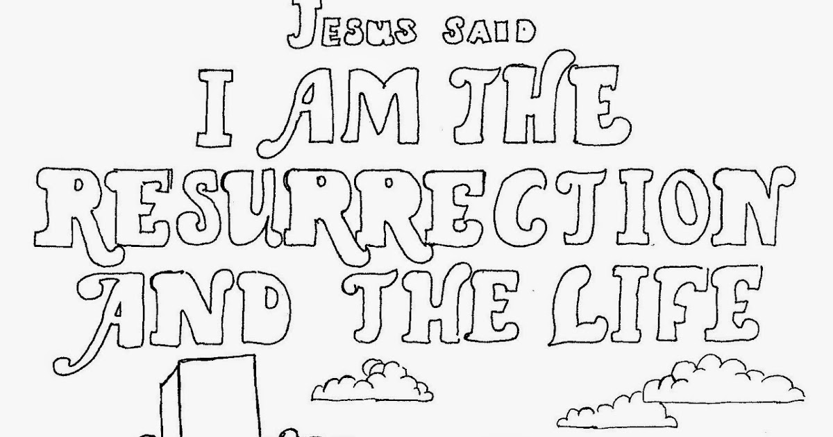 Coloring Pages For Kids By Mr Adron I Am The Resurrection And Life Page Free