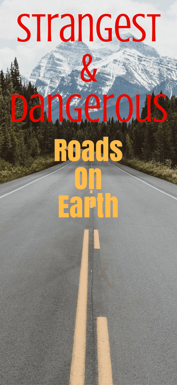 The Strangest & The Most Dangerous Roads On Earth
