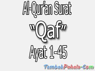 Bacaan Surat Qaf, Al-Qur'an Surat Qaf, Arab Surat Qaf, Latin Surat Qaf,  Terjemahan Surat Qaf, Arti Surat Qaf, Surat Qaf