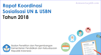 Rapat Koordinasi (Rakor) Sosialisasi UN dan USBN Tahun 2018 - Kabalitbang